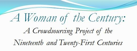 A Woman of the Century:   A Crowdsourcing Project of the Nineteenth and Twenty-First Centuries